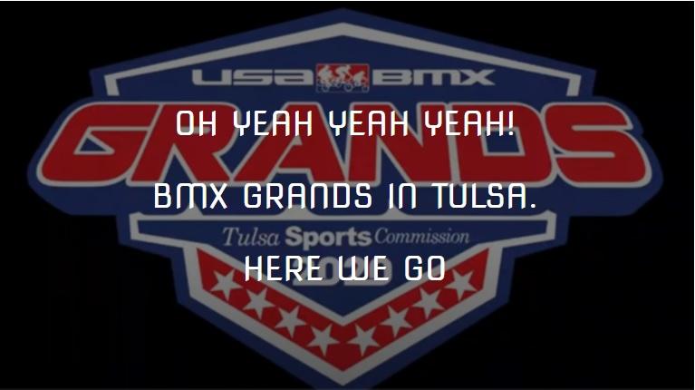 OH YEAH YEAH YEAH! BMX GRANDS IN TULSA. HERE WE GO